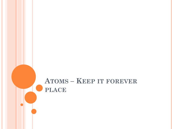 atoms keep it forever place n.