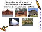 se puede construir una casa de muchas cosas como madera ladrillos piedra aluminio o estuco