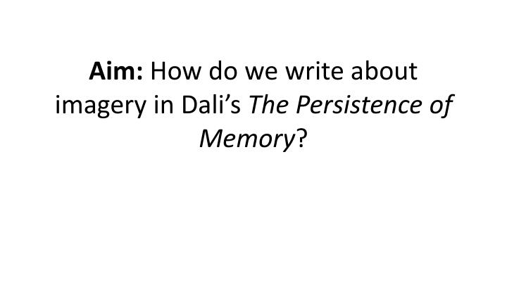 aim how do we write about imagery in dali s the persistence of memory n.