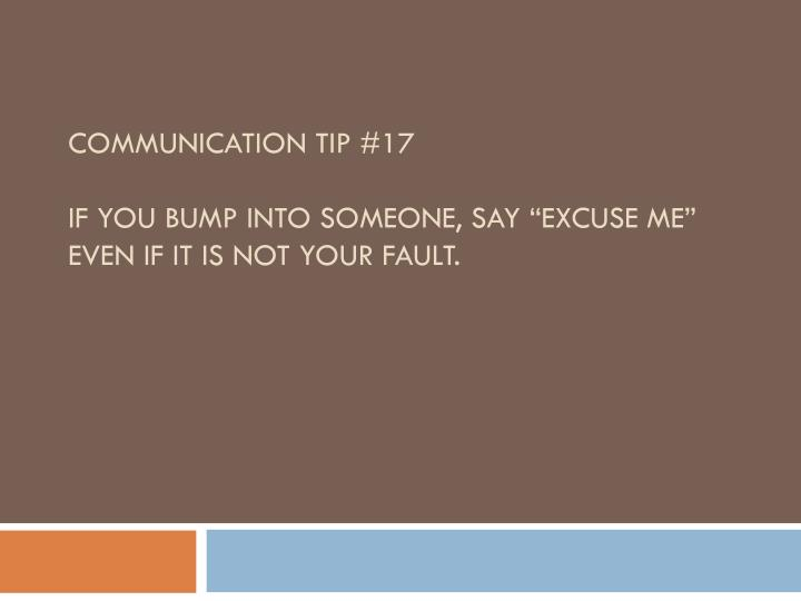 communication tip 17 if you bump into someone say excuse me even if it is not your fault n.