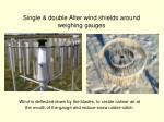 single double alter wind shields around weighing gauges