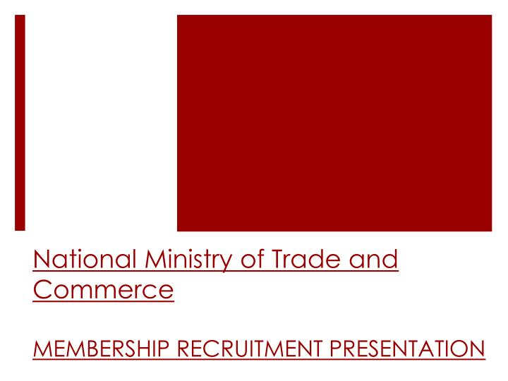 national ministry of trade and commerce membership recruitment presentation n.
