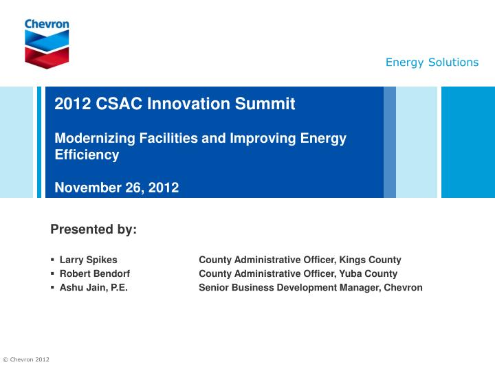 2012 csac innovation summit modernizing facilities and improving energy efficiency november 26 2012 n.