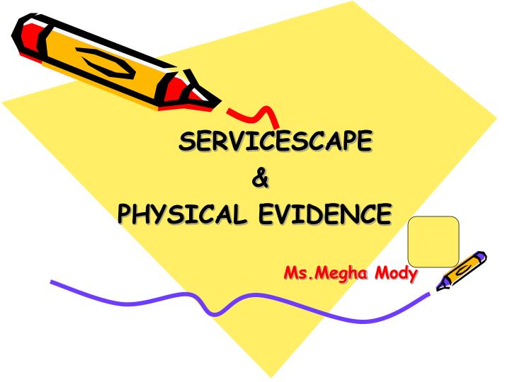 servicescape physical evidence ms megha mody n.