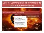 control convencional bajo principio de interpretaci n conforme