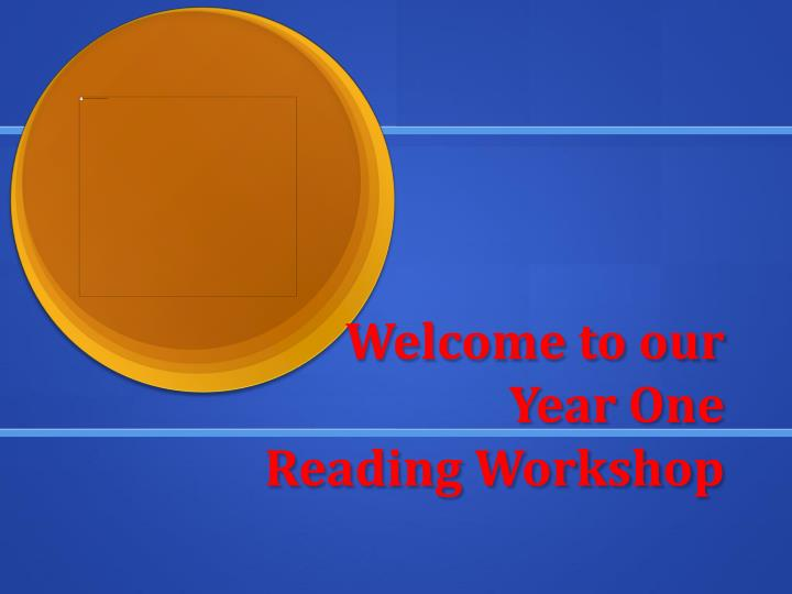 welcome to our year one reading worksho p n.