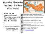 how doe alexander the great similarly affect india