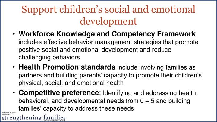 strategies for support in child learning and development Whether it's called social and emotional learning or emotional intelligence, most people understand it's critical to pay attention to the development of the whole young person, including character education parents have a dual role to play in raising a self-aware, respectful child who knows how.
