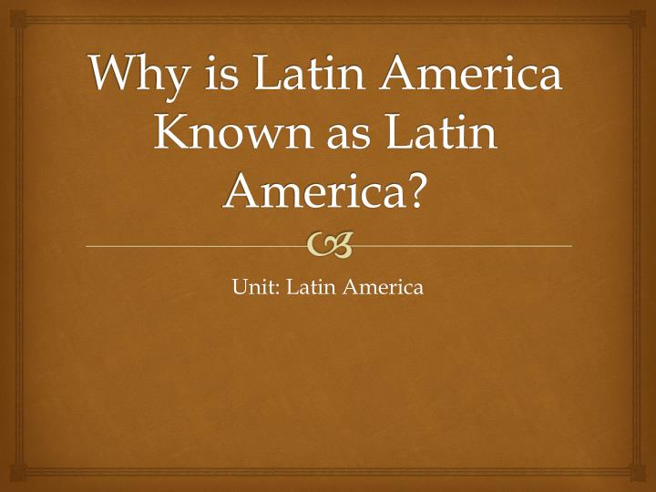 why is latin america known as latin america n.