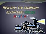 how does the expansion of railroads change a m e r i c a