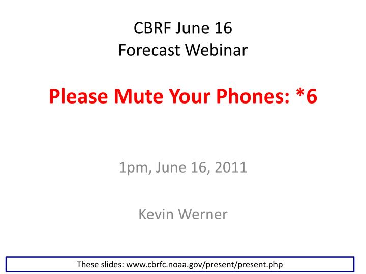 cbrf june 16 forecast webinar please mute your phones 6 n.