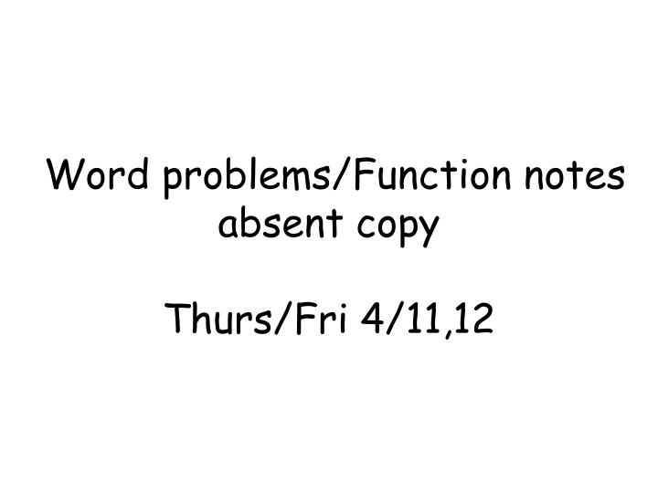 word problems function notes absent copy thurs fri 4 11 12 n.