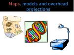 maps models and overhead projections