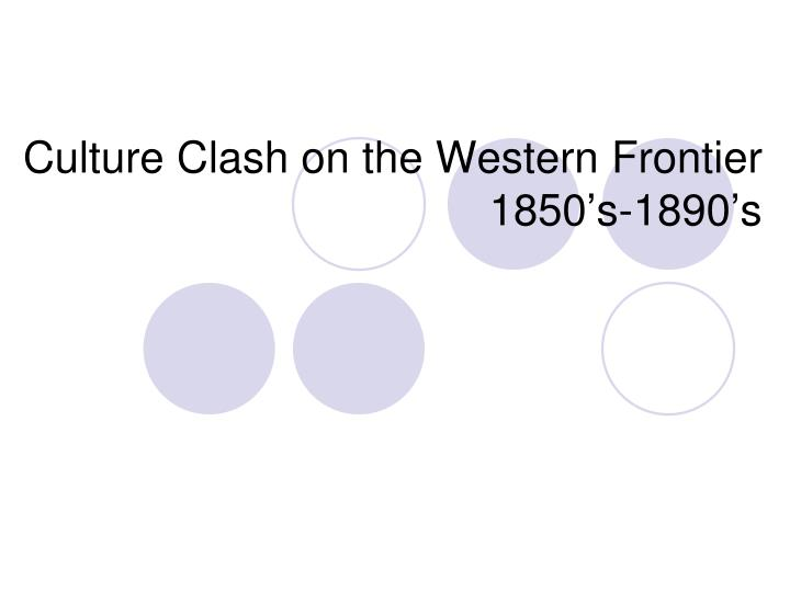 culture clash on the western frontier 1850 s 1890 s n.