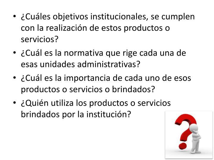 ¿Cuáles objetivos institucionales, se cumplen con la realización de estos productos o servicios?