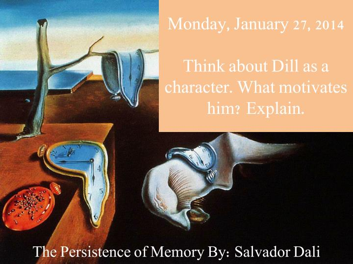monday january 27 2014 think about dill as a character what motivates him explain n.