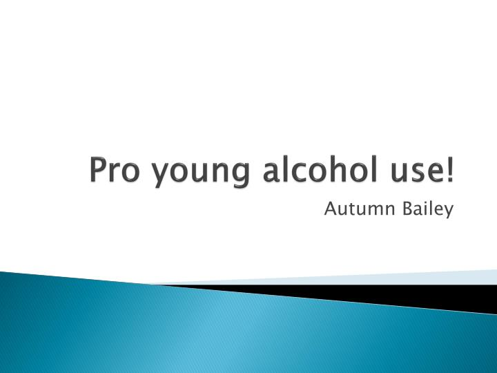 pro young alcohol use n.