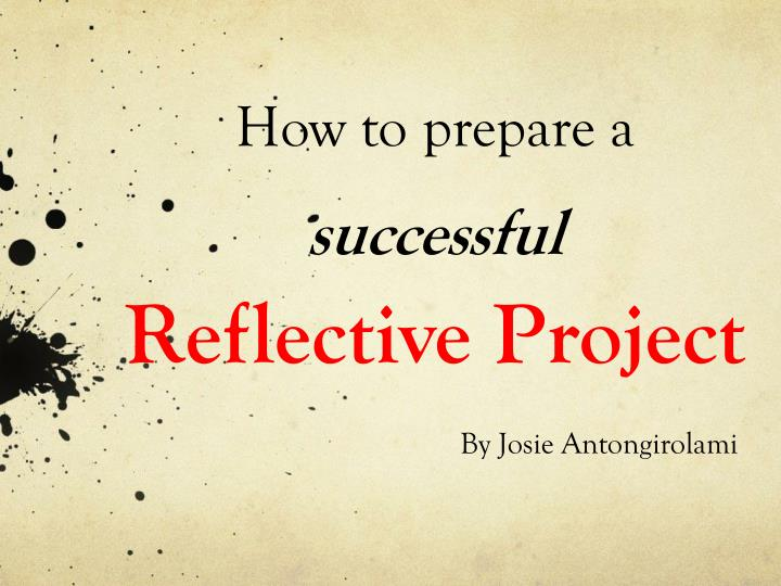 how to prepare a successful reflective project n.