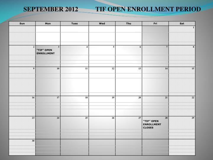 SEPTEMBER 2012     TIF OPEN ENROLLMENT PERIOD
