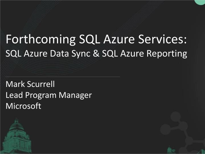 forthcoming sql azure services sql azure data sync sql azure reporting n.