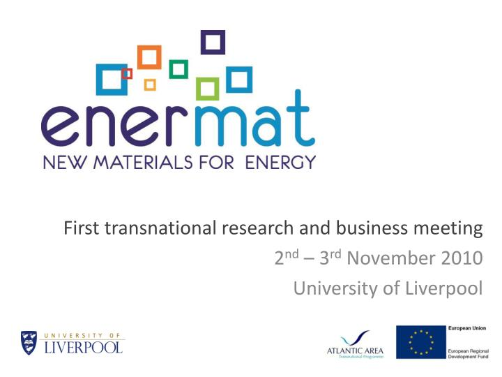 first transnational research and business meeting 2 nd 3 rd november 2010 university of liverpool n.
