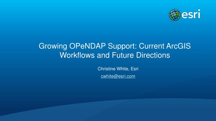 growing opendap support current arcgis workflows and future directions n.