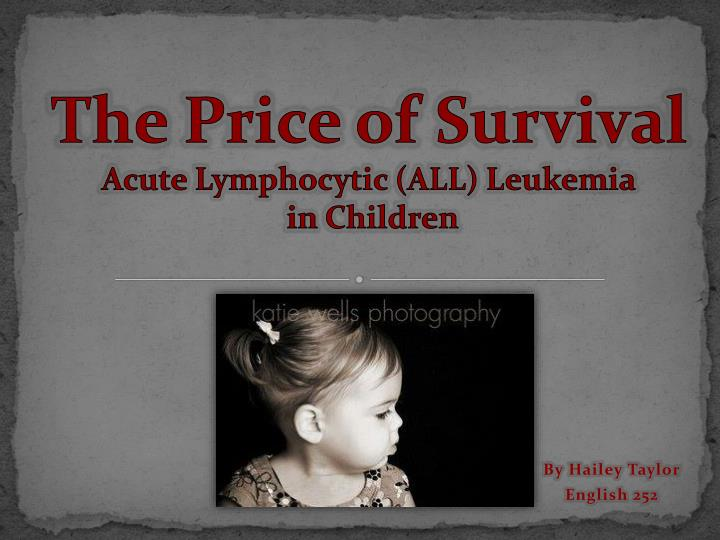 the price of survival acute lymphocytic all leukemia in children n.