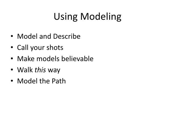 Using Modeling
