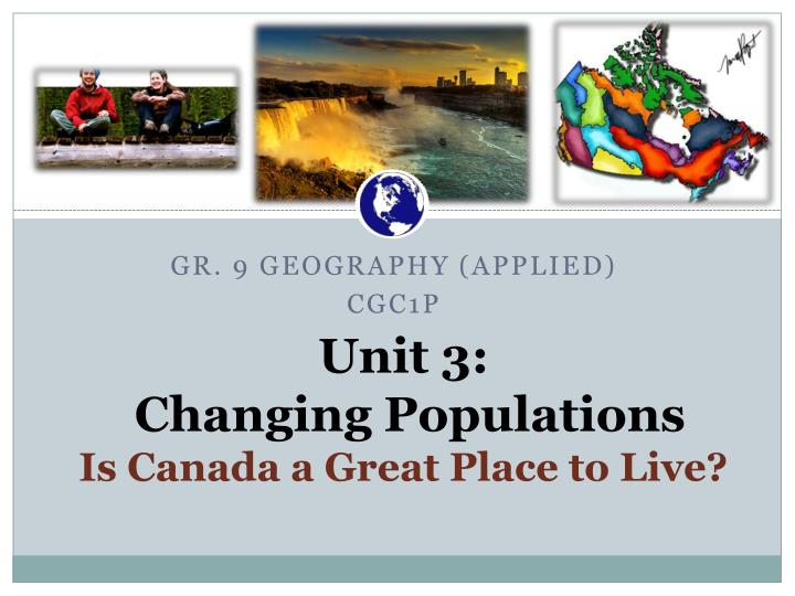 unit 3 changing populations is canada a great place to live n.