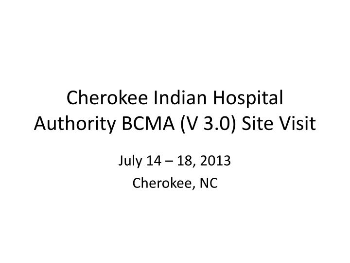 cherokee indian hospital authority bcma v 3 0 site visit n.