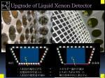 upgrade of liquid xenon d etector