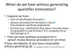 when do we have witness generating quantifier elimination
