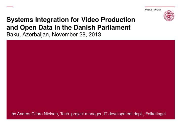 systems integration for video production and open data in the danish parliament n.