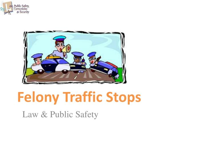 felony traffic stops n.