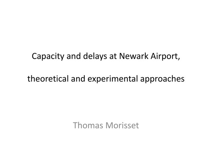 capacity and delays at newark airport theoretical and experimental approaches n.