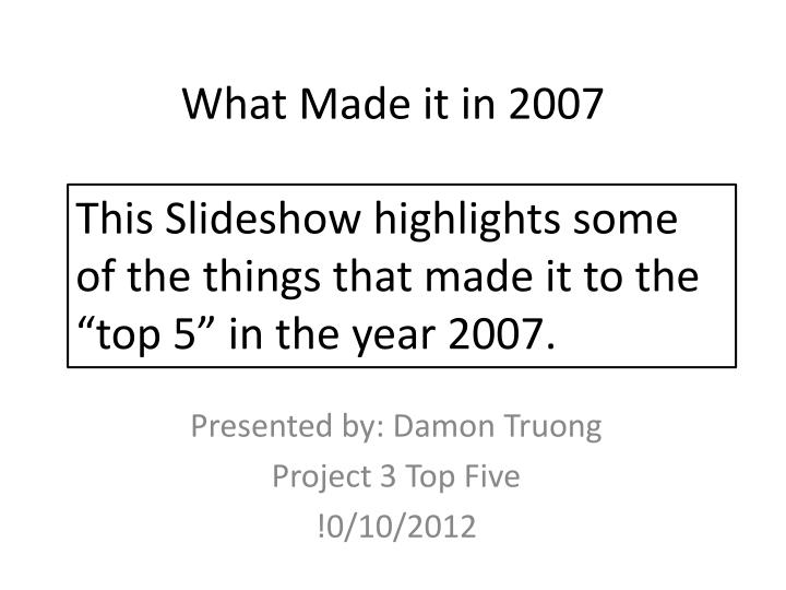 what made it in 2007 n.