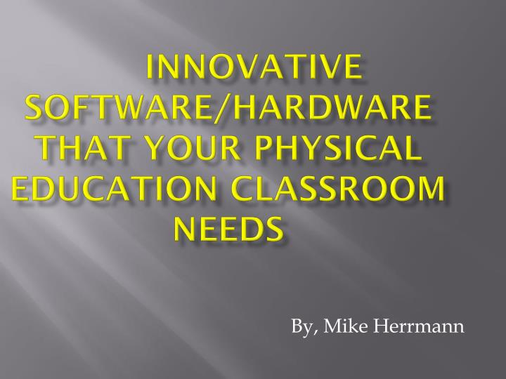 innovative software hardware that your physical education classroom needs n.