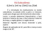 via subcut nea 0 5ml a 1ml na 13x4 5 ou 25x6
