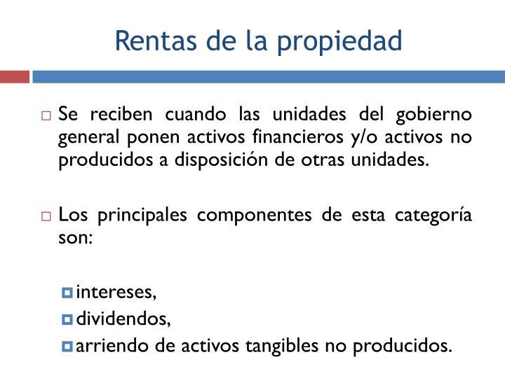 Se reciben cuando las unidades del gobierno general ponen activos financieros y/o activos no producidos a disposición de otras unidades.