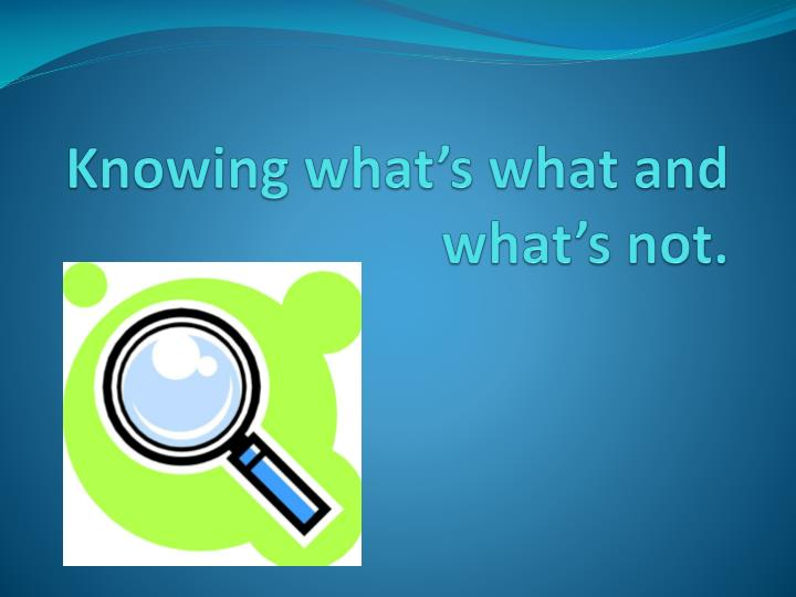 knowing what s what and what s not n.