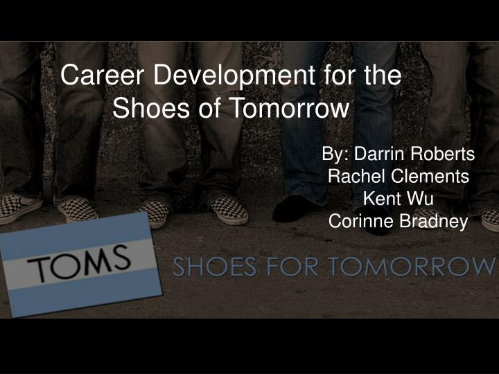 Career development for the shoes of tomorrow
