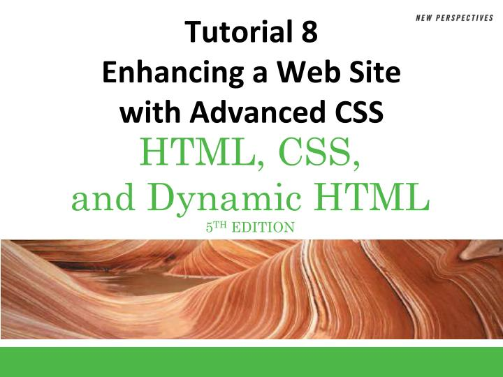 tutorial 8 enhancing a web site with advanced css n.