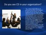 do you see cd in your organization