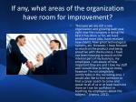 if any what areas of the organization have room for improvement