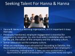 seeking talent for hanna hanna