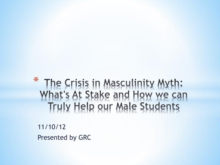 the crisis in masculinity myth what s at stake and how we can truly help our male students n.