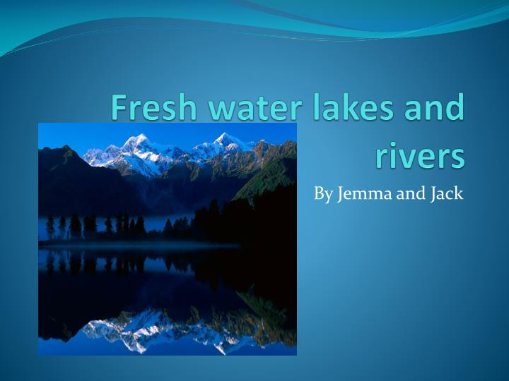 fresh water lakes and rivers n.
