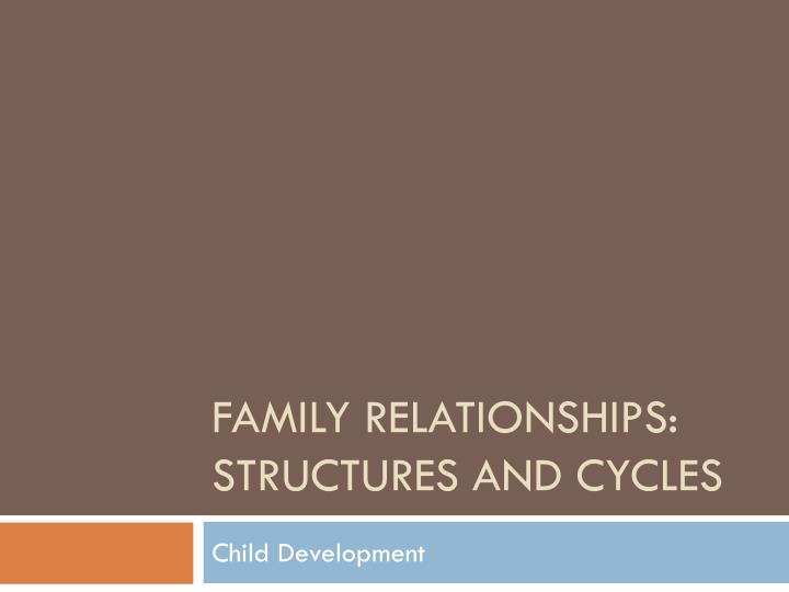family relationships structures and cycles n.