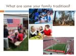 what are some your family traditions