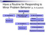 have a routine for responding to minor problem behavior p 8 of packet